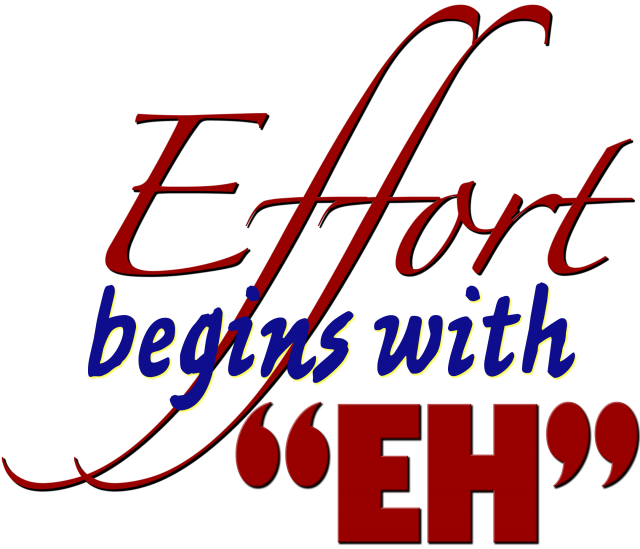 "Effort begins with ""eh"""